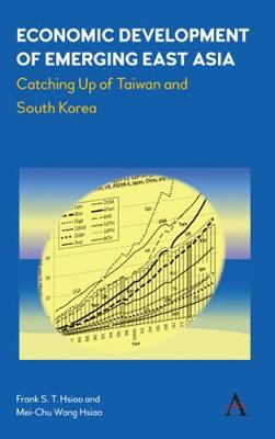 Economic Development of Emerging East Asia: Catching Up of Taiwan and South Korea (Hardback)