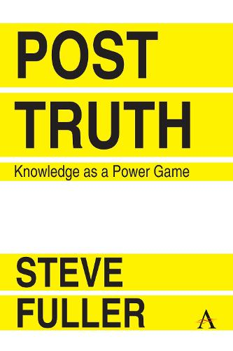 Post-Truth: Knowledge As A Power Game - Key Issues in Modern Sociology 1 (Paperback)