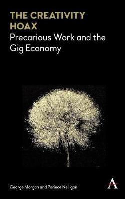 The Creativity Hoax: Precarious Work and the Gig Economy (Hardback)