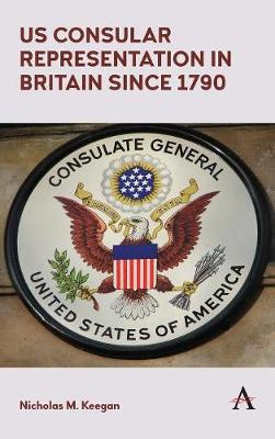US Consular Representation in Britain since 1790 (Hardback)