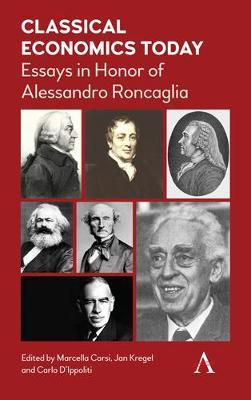 Classical Economics Today: Essays in Honor of Alessandro Roncaglia - Anthem Other Canon Economics (Hardback)