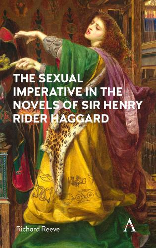 The Sexual Imperative in the Novels of Sir Henry Rider Haggard (Hardback)