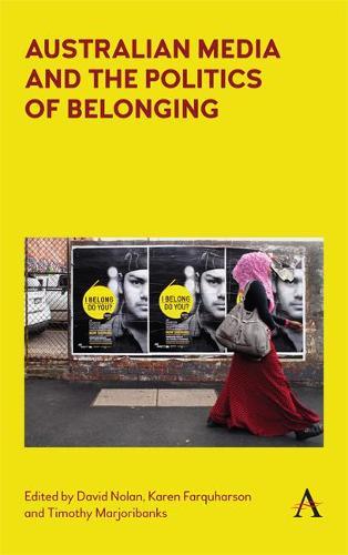 Australian media and the politics of belonging - Anthem Studies in Australian Politics, Economics and Society (Hardback)