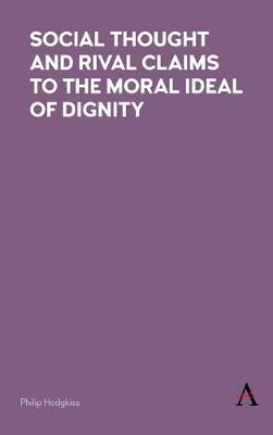Social Thought and Rival Claims to the Moral Ideal of Dignity (Hardback)