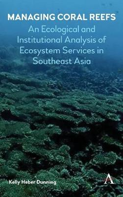 Managing Coral Reefs: An Ecological and Institutional Analysis of Ecosystem Services in Southeast Asia - Anthem Ecosystem Services and Restoration Series (Hardback)