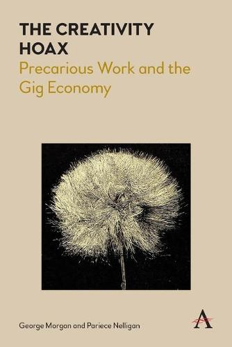 The Creativity Hoax: Precarious Work and the Gig Economy (Paperback)