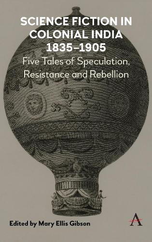 Science Fiction in Colonial India, 1835-1905: Five Stories of Speculation, Resistance and Rebellion (Hardback)