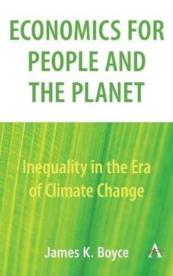 Economics for People and the Planet: Inequality in the Era of Climate Change - Anthem Frontiers of Global Political Economy (Hardback)