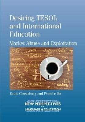 Desiring TESOL and International Education: Market Abuse and Exploitation - New Perspectives on Language and Education (Paperback)