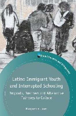 Latino Immigrant Youth and Interrupted Schooling: Dropouts, Dreamers and Alternative Pathways to College - Bilingual Education & Bilingualism (Paperback)