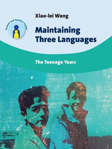 Maintaining Three Languages: The Teenage Years - Parents' and Teachers' Guides (Paperback)