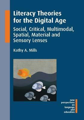 Literacy Theories for the Digital Age: Social, Critical, Multimodal, Spatial, Material and Sensory Lenses - New Perspectives on Language and Education (Hardback)