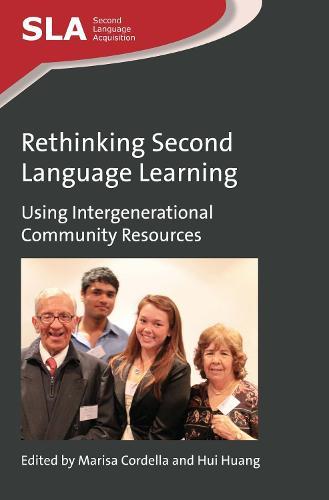 Rethinking Second Language Learning: Using Intergenerational Community Resources - Second Language Acquisition (Paperback)