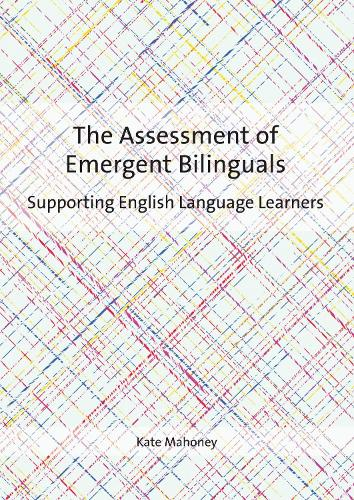 The Assessment of Emergent Bilinguals: Supporting English Language Learners (Hardback)