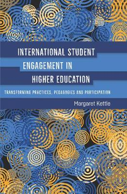 International Student Engagement in Higher Education: Transforming Practices, Pedagogies and Participation (Hardback)