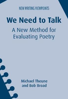 We Need to Talk: A New Method for Evaluating Poetry - New Writing Viewpoints (Hardback)