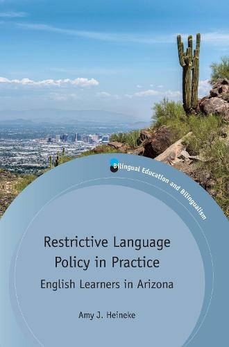 Restrictive Language Policy in Practice: English Learners in Arizona - Bilingual Education & Bilingualism (Paperback)