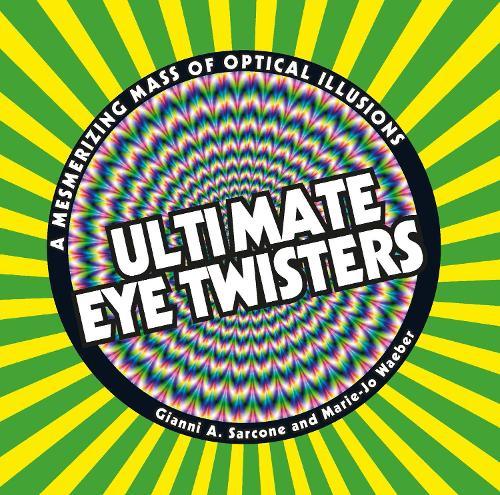 Ultimate Eye Twisters: A Mesmerizing Mass of Optical Illusions (Paperback)