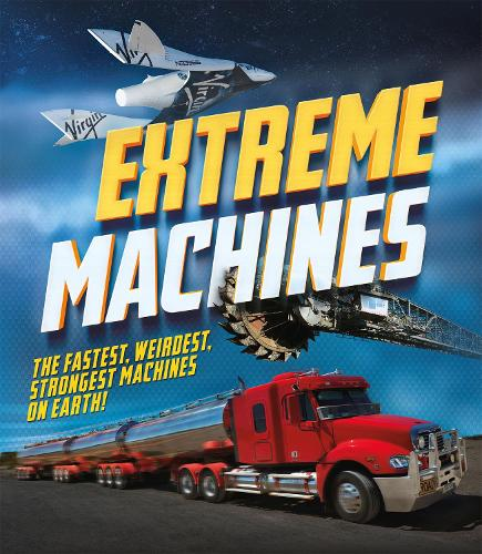 Extreme Machines: The fastest, weirdest, strongest machines on Earth! (Paperback)