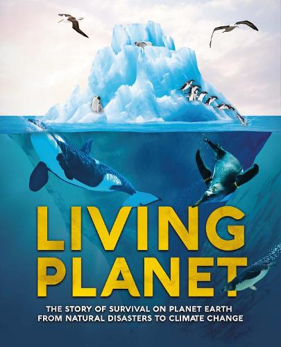 Living Planet: The Story of Survival on Planet Earth from Natural Disasters to Climate Change (Hardback)