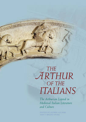 The Arthur of the Italians: The Arthurian Legend in Medieval Italian Literature and Culture (Hardback)