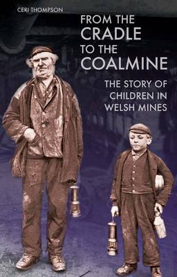 From the Cradle to the Coalmine: The Story of Children in Welsh Mines (Paperback)