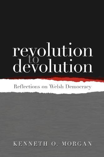 Revolution to Devolution: Reflections on Welsh Democracy (Paperback)