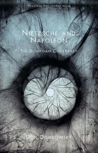 Nietzsche and Napoleon: The Dionysian Conspiracy (Hardback)