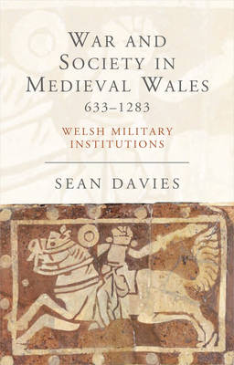 War and Society in Medieval Wales 633-1283: Welsh Military Institutions (Paperback)