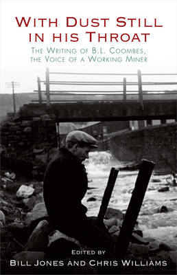 With Dust Still in His Throat: The Writing of B. L. Coombes, the Voice of a Working Miner (Paperback)