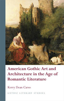 American Gothic Art and Architecture in the Age of Romantic Literature (Hardback)