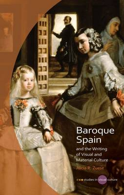 Baroque Spain and the Writing of Visual and Material Culture (Hardback)