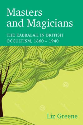 Masters and Magicians: The Kabbalah in British Occultism, 1860 - 1940 - Sophia Centre Studies in Cosmology and Culture (Paperback)