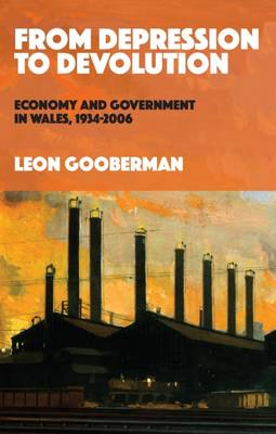 From Depression to Devolution: Economy and Government in Wales, 1934-2006 (Paperback)