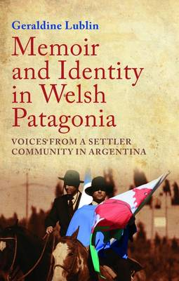 Memoir and Identity in Welsh Patagonia: Voices from a Settler Community in Argentina (Paperback)