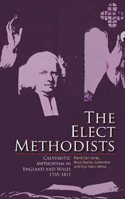 The Elect Methodists: Calvinistic Methodism in England and Wales, 1735-1811 (Paperback)