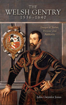 The Welsh Gentry, 1536-1640: Images of Status, Honour and Authority (Paperback)