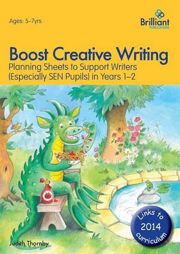 Boost Creative Writing for 5-7 Year Olds: Planning Sheets to Support Writers (Especially SEN Pupils) in Years 1-2 (Paperback)