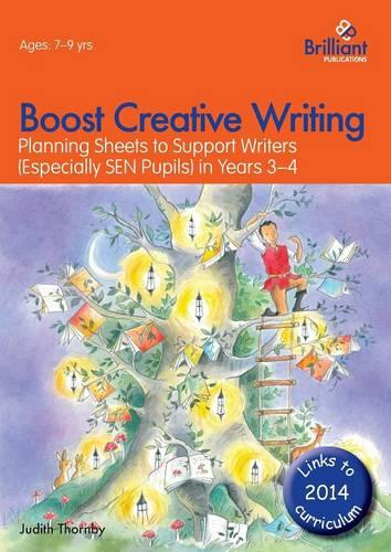 Boost Creative Writing for 7-9 Year Olds: Planning Sheets to Support Writers (Especially SEN Pupils) in Years 3-4 (Paperback)