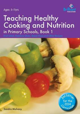 Teaching Healthy Cooking and Nutrition in Primary Schools, Book 1 2nd edition: Fruit Salad, Rainbow Sticks, Bread Pizza and Other Recipes - Healthy Cooking (Primary) (Paperback)