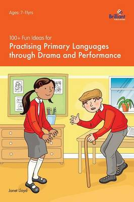 100+ Fun Ideas for Practising Primary Languages through Drama and Performance (Paperback)