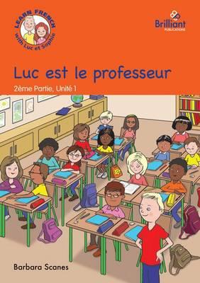 Luc est le professeur (Luc is the teacher): Luc et Sophie French Storybook (Part 2, Unit 1) (Paperback)