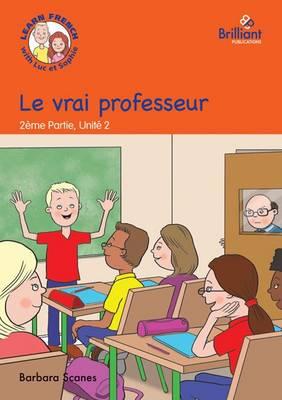 Le vrai professeur (The real teacher): Luc et Sophie Fernch Storybook (Part 2, Unit 2) (Paperback)