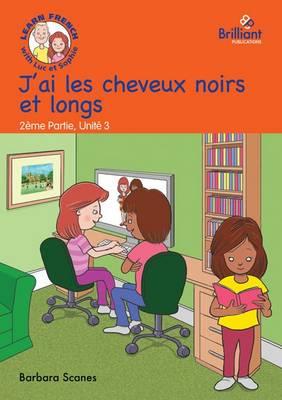 J'ai les cheveux noirs et longs (I have long black hair): Luc et Sophie French Storybook (Part 2, Unit 3) (Paperback)