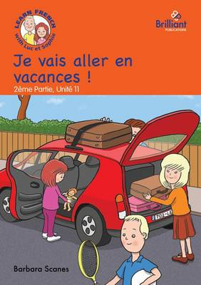 Je vais aller en vacances (I'm going on holiday!): Luc et Sophie French Storybook (Part 2, Unit 11) (Paperback)