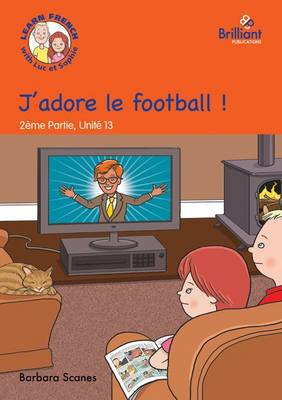 J'adore le football! (I love football!): Luc et Sophie French Storybook (Part 2, Unit 13) (Paperback)