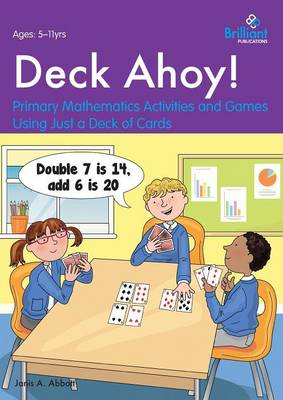 Deck Ahoy!: Primary Mathematics Activities and Games Using Just a Deck of Cards (Paperback)