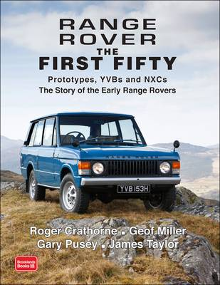 Range Rover the First Fifty: Prototypes, YVBs and NXCs the Story of the Early Range Rover (Paperback)