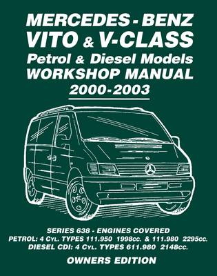 Mercedes-Benz Vito & V-Class Petrol & Diesel Models Workshop Manual 2000-2003: Series 638 - Engines Covered Petrol: 4cyl. Types 111.950 1998cc. & 111.,980 2295cc Diesel CDI: 4 Cyl. Types 611.980 2148cc Owners Edition (Paperback)