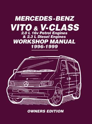 Mercedes-Benz Vito & V-Class Workshop Manual 1996-1999: Covers: 2.0L 16V Petrol Engines and 2.3L Diesel Engines (Paperback)